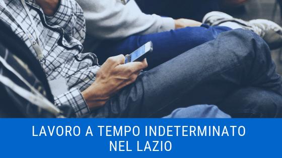 Lavoro a tempo indeterminato nel Lazio: Ecco l'opportunità!